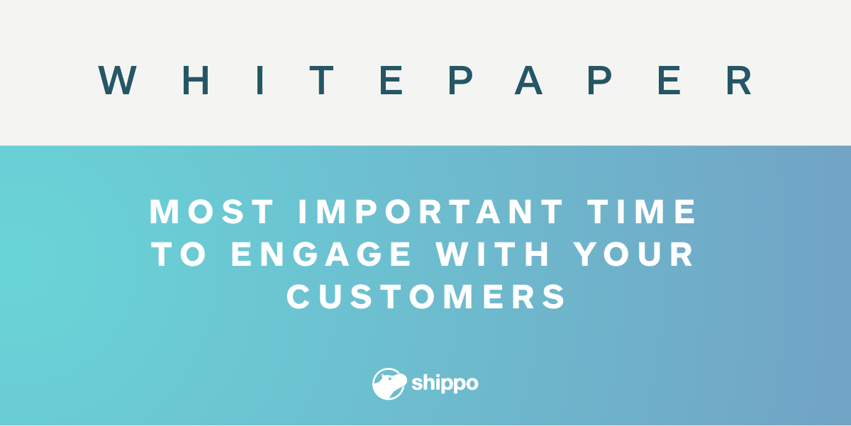 Shippo Most Important Time to Engage with your customers