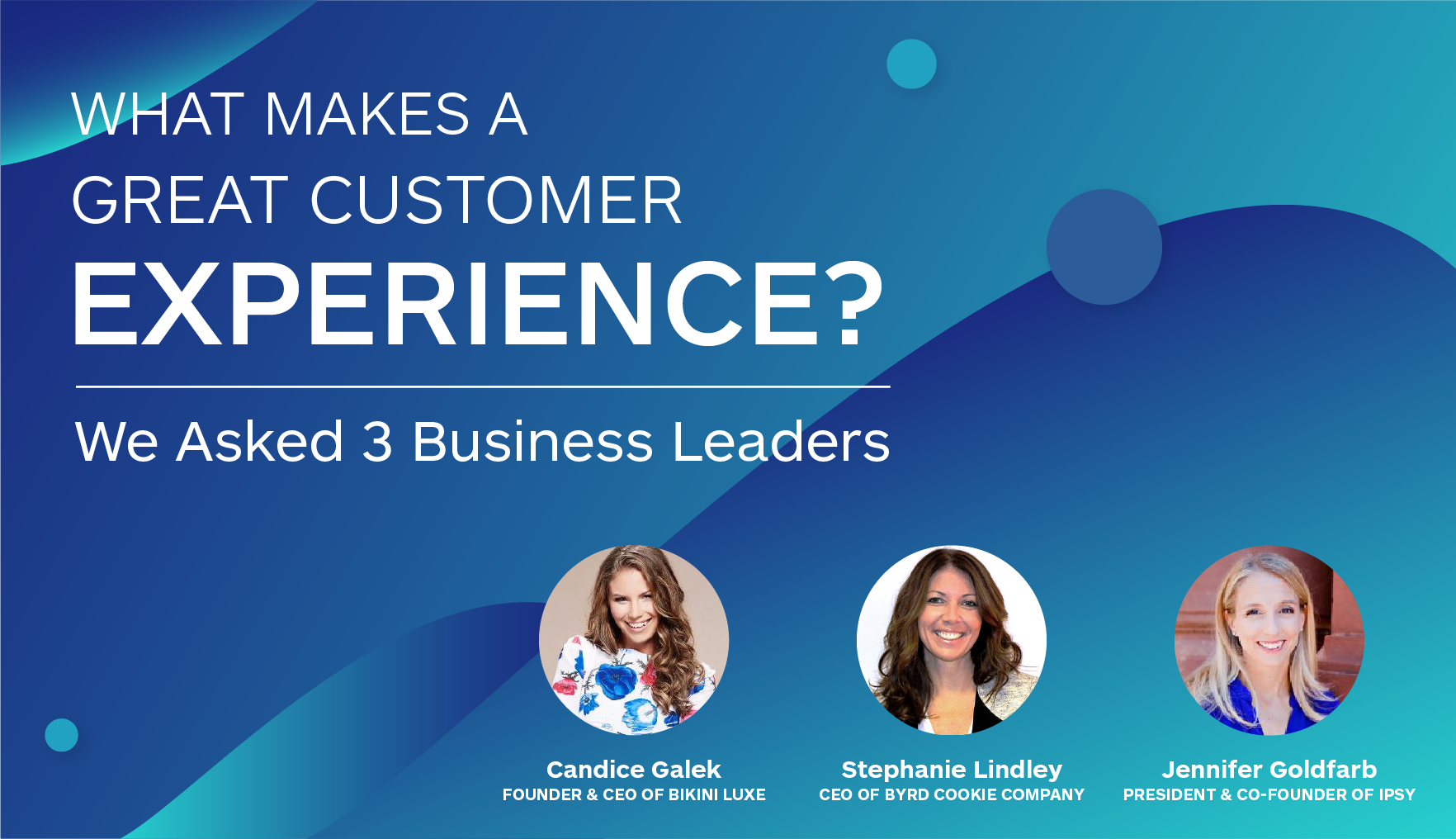 What Makes a Great Customer Experience? We asked 3 business leaders
