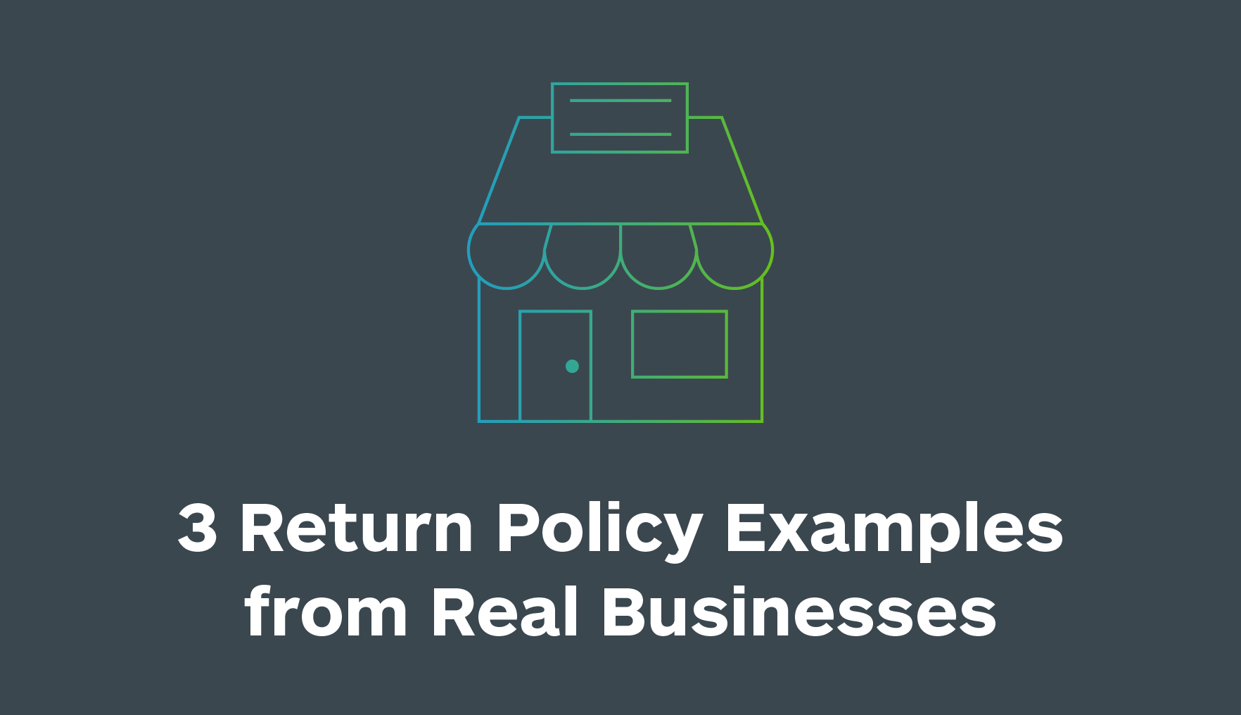 3 Return Policy Examples from Real Businesses