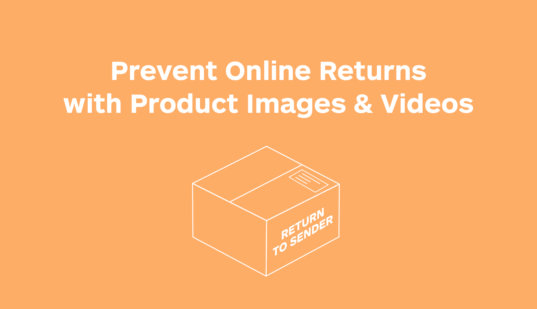 Prevent Online Returns with Product Images and Videos